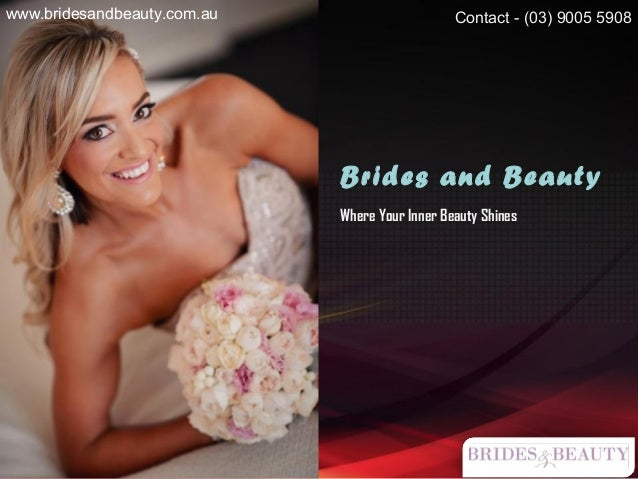 Brides and Beauty Where Your Inner Beauty Shines Contact - (03) 9005 5908www.bridesandbeauty.com.au