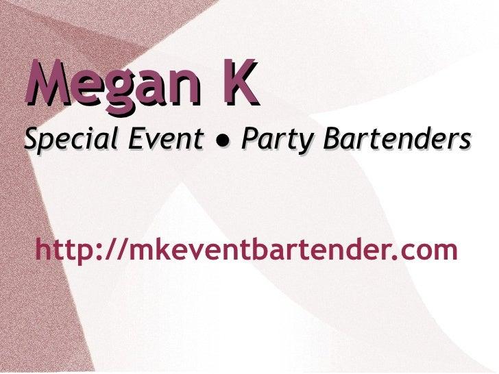 Megan K Special Event  ● Party Bartenders http://mkeventbartender.com