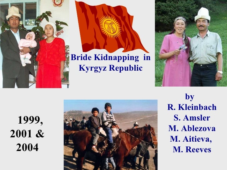 Bride Kidnapping  in Kyrgyz Republic 1999, 2001 & 2004 by  R. Kleinbach S. Amsler M. Ablezova M. Aitieva,   M. Reeves