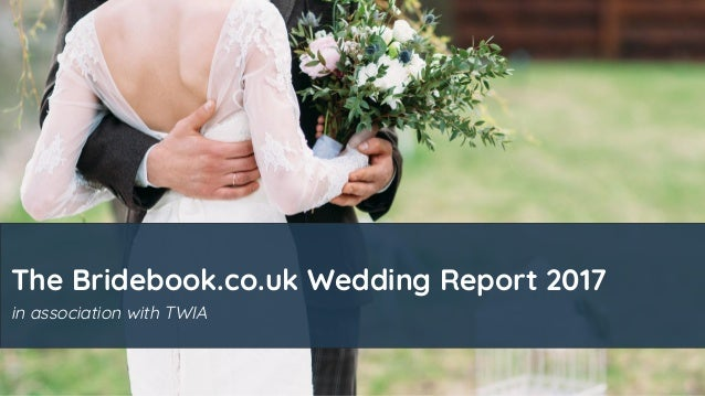 The Bridebook.co.uk Wedding Report 2017 in association with TWIA