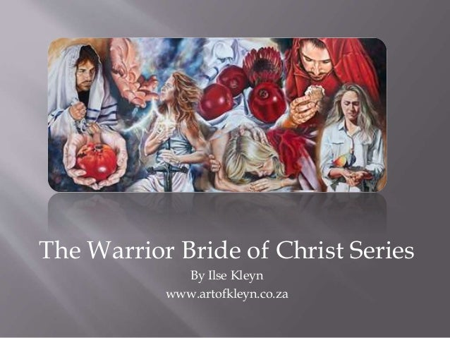 The Warrior Bride of Christ Series By Ilse Kleyn www.artofkleyn.co.za