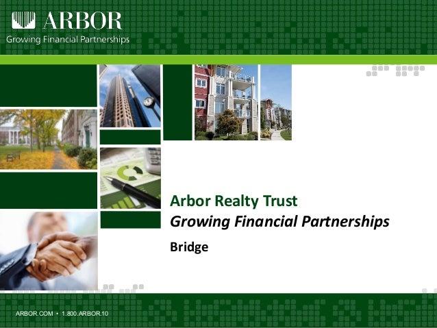 ARBOR.COM • 1.800.ARBOR.10 Arbor Realty Trust Growing Financial Partnerships Bridge