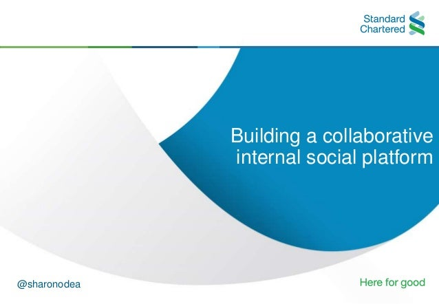 0Corporate Communications in Banking Building a collaborative internal social platform @sharonodea