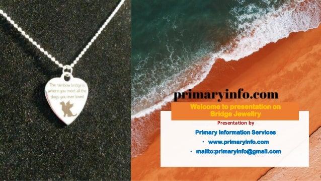 Welcome to presentation on Bridge Jewellry Presentation by Primary Information Services • www.primaryinfo.com • mailto:pri...
