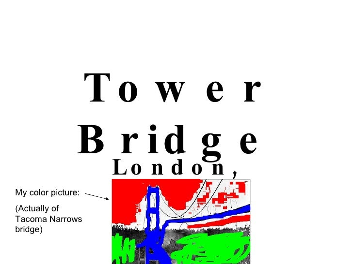 Tower Bridge London, England My color picture: (Actually of Tacoma Narrows bridge)
