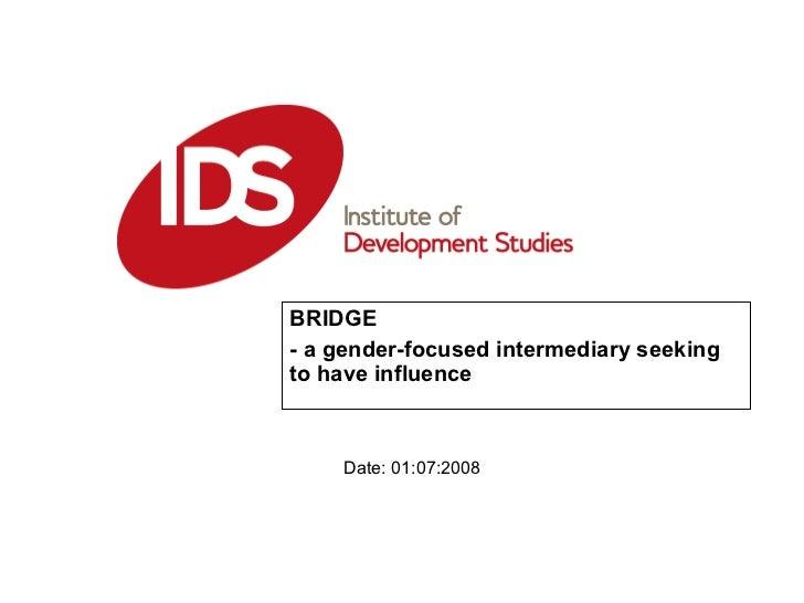 BRIDGE  - a gender-focused intermediary seeking to have influence Date: 01:07:2008