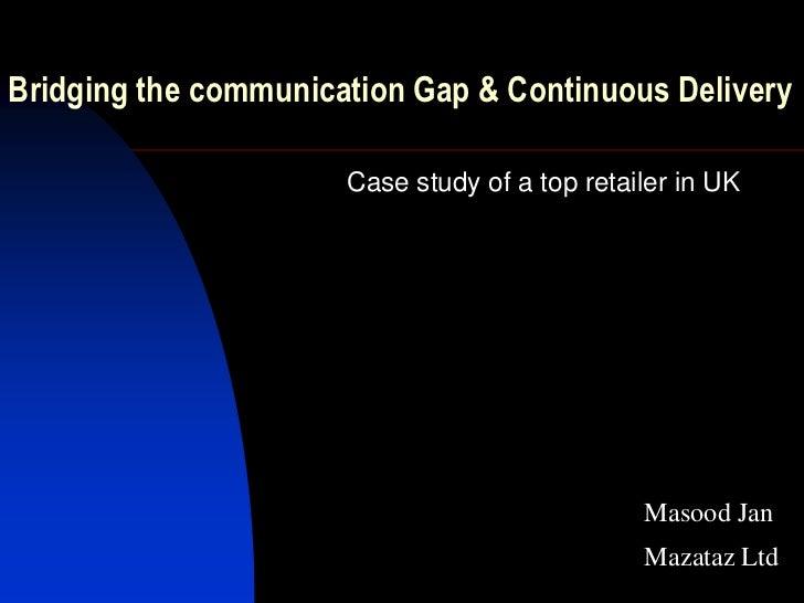 Bridging the communication Gap & Continuous Delivery                      Case study of a top retailer in UK              ...