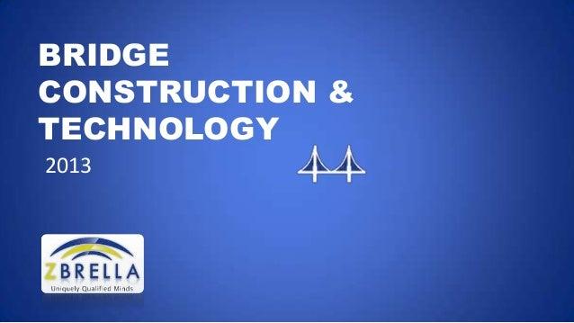 BRIDGE CONSTRUCTION & TECHNOLOGY 2013