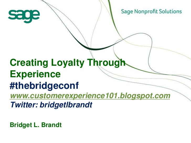 Creating Loyalty Through Experience#thebridgeconfwww.customerexperience101.blogspot.comTwitter: bridgetlbrandtBridget L. B...