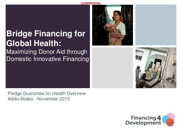 CONFIDENTIAL  Bridge Financing for Global Health: Maximizing Donor Aid through Domestic Innovative Financing  Pledge Guara...