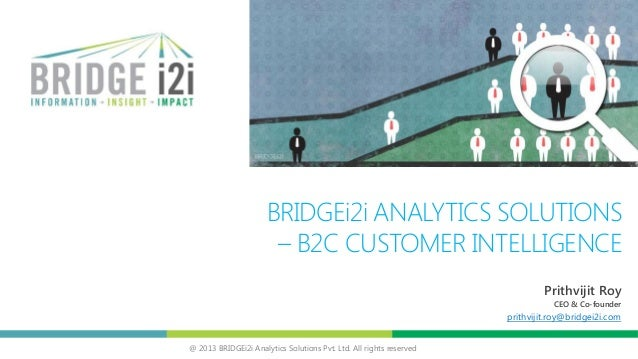 @ 2013 BRIDGEi2i Analytics Solutions Pvt. Ltd. All rights reserved BRIDGEi2i ANALYTICS SOLUTIONS – B2C CUSTOMER INTELLIGEN...