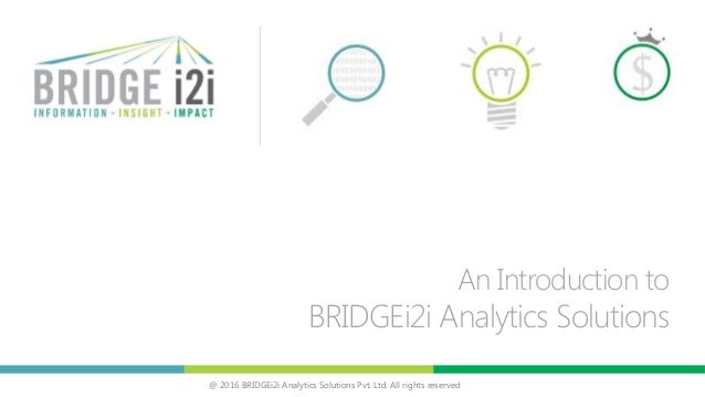 @ 2016 BRIDGEi2i Analytics Solutions Pvt. Ltd. All rights reserved An Introduction to BRIDGEi2i Analytics Solutions