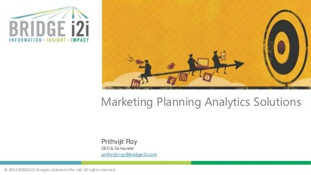 @ 2014 BRIDGEi2i Analytics Solutions Pvt. Ltd. All rights reserved Prithvijit Roy CEO & Co-founder prithvijit.roy@bridgei2...