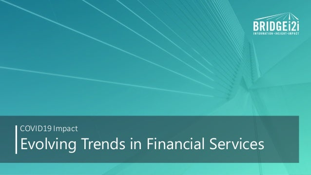 © Copyright BRIDGEi2i Analytics Solutions Pvt. Ltd. All Rights Reserved. 1 Evolving Trends in Financial Services COVID19 I...