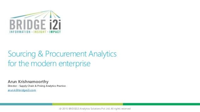 @ 2015 BRIDGEi2i Analytics Solutions Pvt. Ltd. All rights reserved Sourcing & Procurement Analytics for the modern enterpr...
