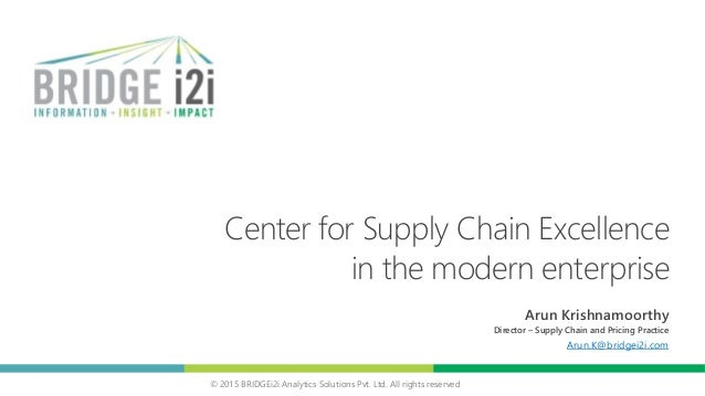 © 2015 BRIDGEi2i Analytics Solutions Pvt. Ltd. All rights reserved Center for Supply Chain Excellence in the modern enterp...