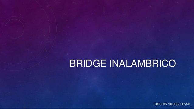 BRIDGE INALAMBRICOGREGORY VILCHEZ COSAR.