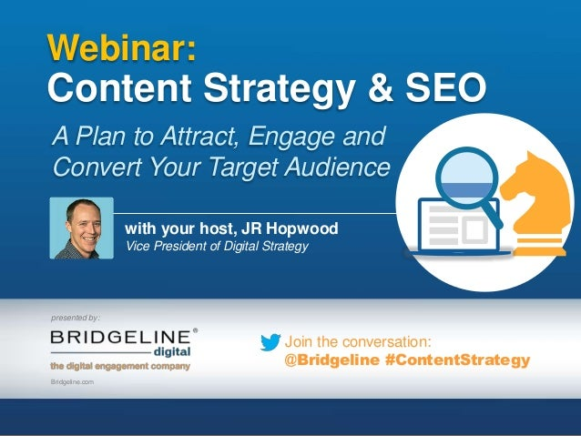 presented by: Join the conversation: @Bridgeline #ContentStrategy Webinar: Content Strategy & SEO A Plan to Attract, Engag...