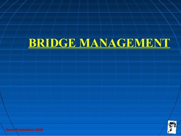 Grunt Productions 2006 BRIDGE MANAGEMENT