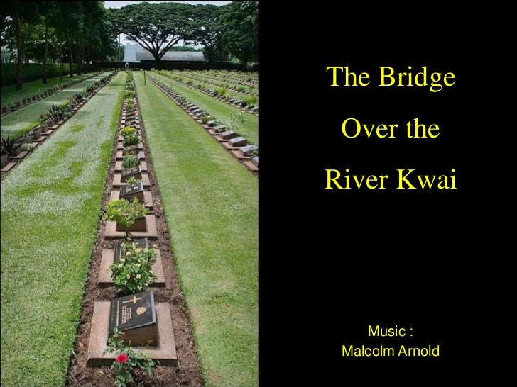 The Bridge Over theRiver Kwai    Music : Malcolm Arnold