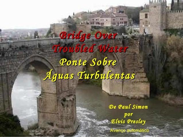 Bridge OverBridge Over Troubled WaterTroubled Water Ponte SobrePonte Sobre Águas TurbulentasÁguas Turbulentas De Paul Simo...