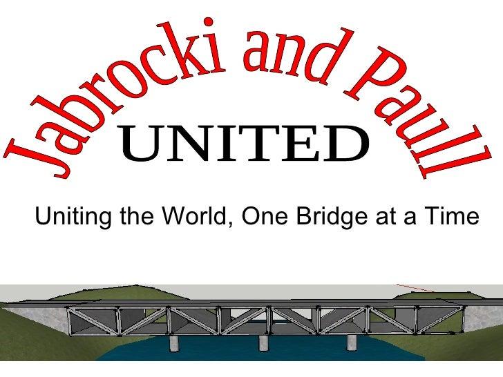 Uniting the World, One Bridge at a Time Jabrocki and Paull UNITED