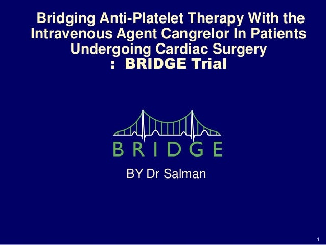 1 Bridging Anti-Platelet Therapy With the Intravenous Agent Cangrelor In Patients Undergoing Cardiac Surgery : BRIDGE Tria...