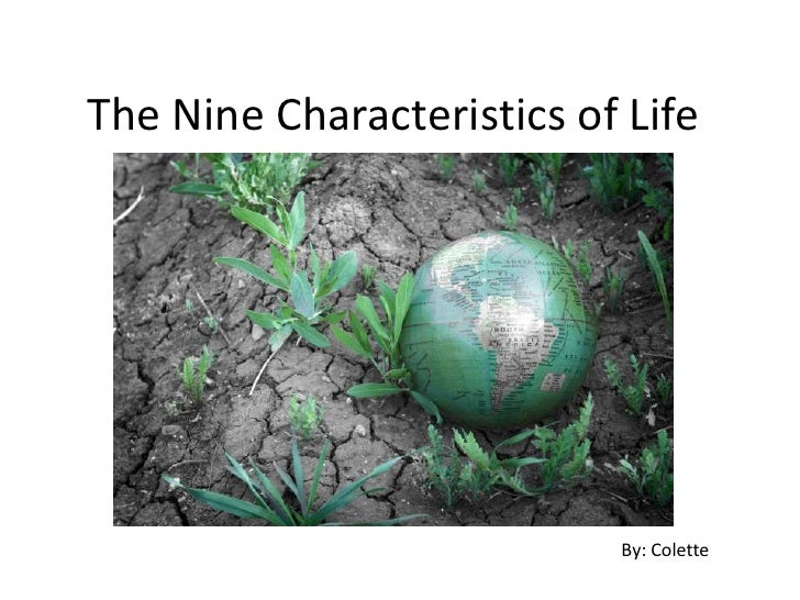 The Nine Characteristics of Life<br />By: Colette<br />