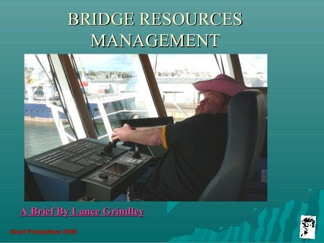 Grunt Productions 2009 BRIDGE RESOURCESBRIDGE RESOURCES MANAGEMENTMANAGEMENT A Brief By Lance GrindleyA Brief By Lance Gri...