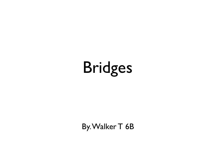 BridgesBy. Walker T 6B