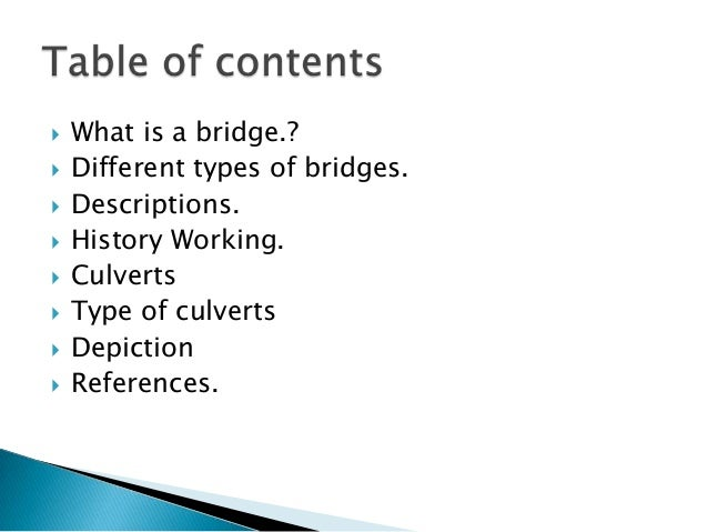  What is a bridge.?  Different types of bridges.  Descriptions.  History Working.  Culverts  Type of culverts  Depi...