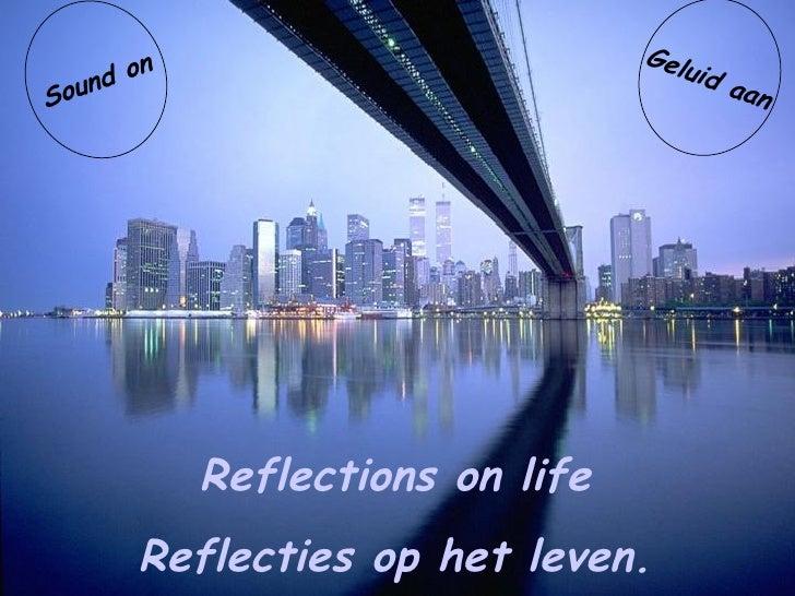 Reflections on life Sound on Reflecties op het leven. Geluid aan
