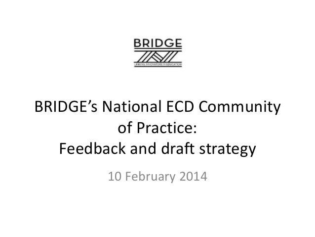 BRIDGE's National ECD Community of Practice: Feedback and draft strategy 10 February 2014