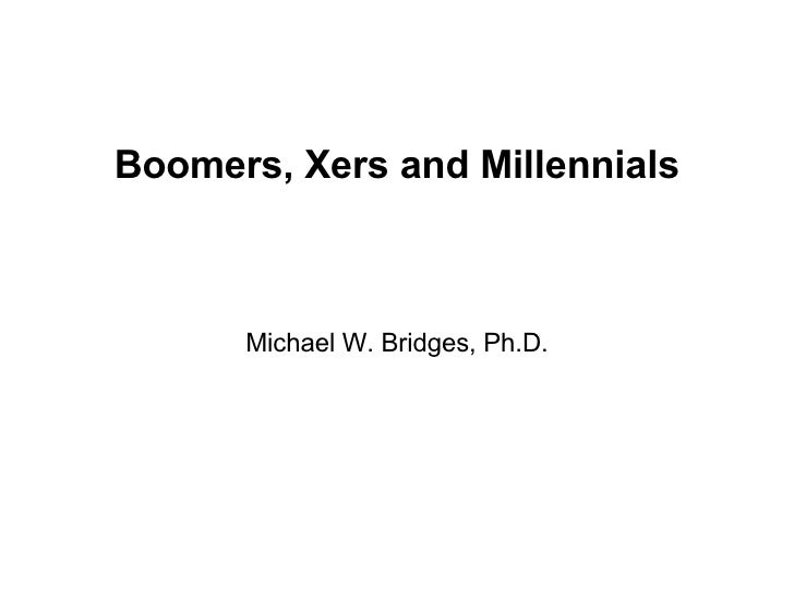 Boomers, Xers and Millennials Michael W. Bridges, Ph.D.