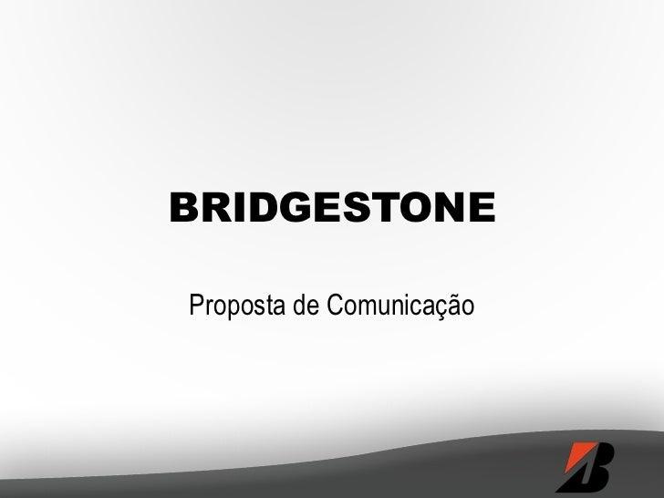 BRIDGESTONE<br />Proposta de Comunicação<br />