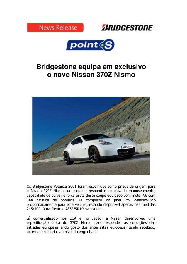 Bridgestone equipa em exclusivo        o novo Nissan 370Z NismoOs Bridgestone Potenza S001 foram escolhidos como pneus de ...