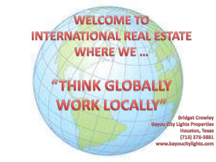 """WELCOME TO<br />INTERNATIONAL REAL ESTATE<br />WHERE WE …<br />""""THINK GLOBALLY<br />WORK LOCALLY""""<br />Bridget Crowley<br ..."""