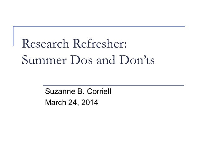 Research Refresher: Summer Dos and Don'ts Suzanne B. Corriell March 24, 2014