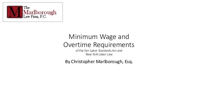 Minimum Wage and Overtime Requirements of the Fair Labor Standards Act and New York Labor Law By Christopher Marlborough, ...