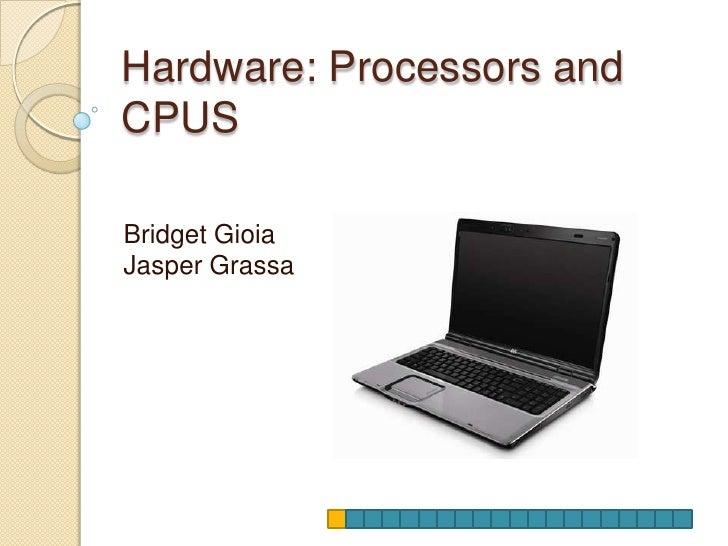 Hardware: Processors and CPUS<br />Bridget Gioia<br />Jasper Grassa<br />