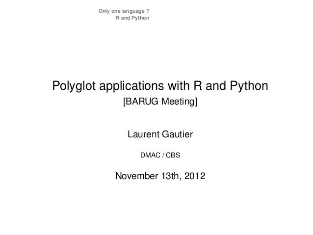 Only one language ?              R and PythonPolyglot applications with R and Python                 [BARUG Meeting]      ...