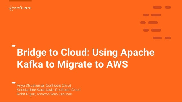 Bridge to Cloud: Using Apache Kafka to Migrate to AWS