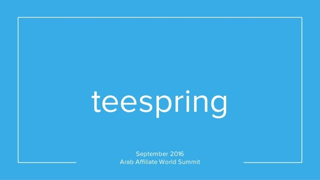 teespring September 2016 Arab Affiliate World Summit