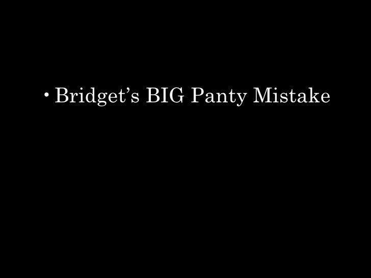 <ul><li>Bridget's BIG Panty Mistake </li></ul>