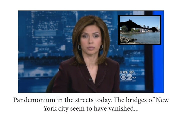 Pandemonium in the streets today. The bridges of New        York city seem to have vanished...