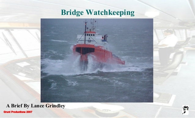 Grunt Productions 2007 Bridge Watchkeeping A Brief By Lance Grindley