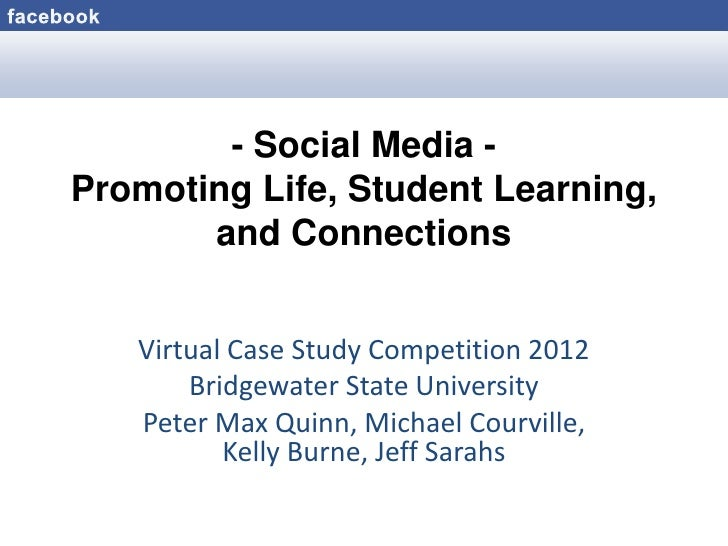 - Social Media -Promoting Life, Student Learning,       and Connections   Virtual Case Study Competition 2012       Bridge...
