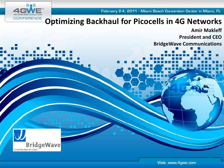 Optimizing Backhaul for Picocells in 4G Networks<br />Amir Makleff<br />President and CEO<br />BridgeWave Communications<b...