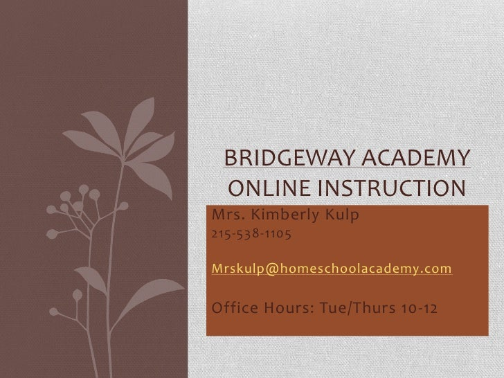 Mrs. Kimberly Kulp<br />215-538-1105<br />Mrskulp@homeschoolacademy.com<br />Office Hours: Tue/Thurs 10-12<br />Bridgeway ...