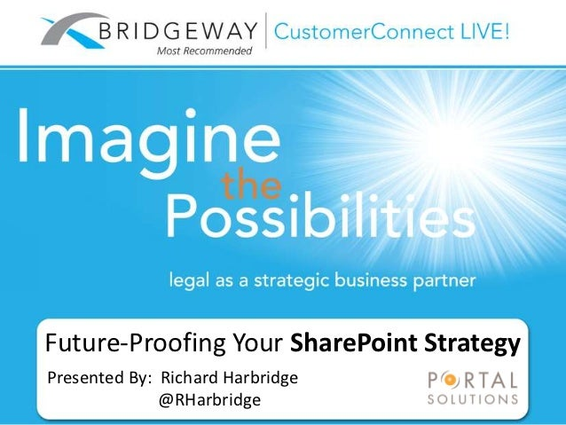 Future-Proofing Your SharePoint StrategyPresented By: Richard Harbridge              @RHarbridge